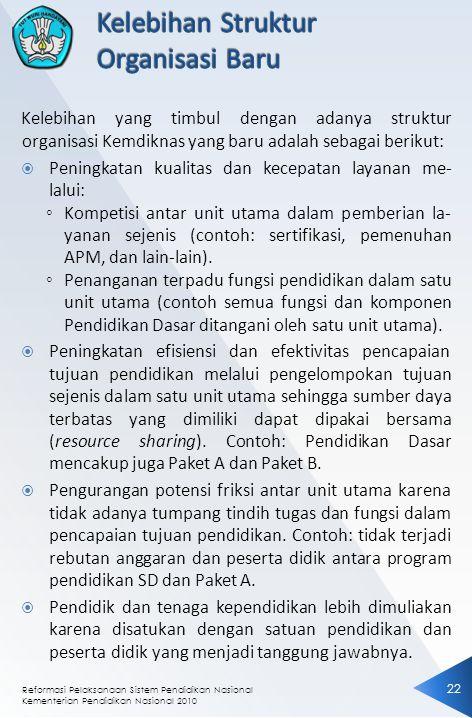 Reformasi Pelaksanaan Sistem Pendidikan Nasional Kementerian Pendidikan Nasional 2010 2 Kelebihan yang timbul dengan adanya struktur organisasi Kemdik