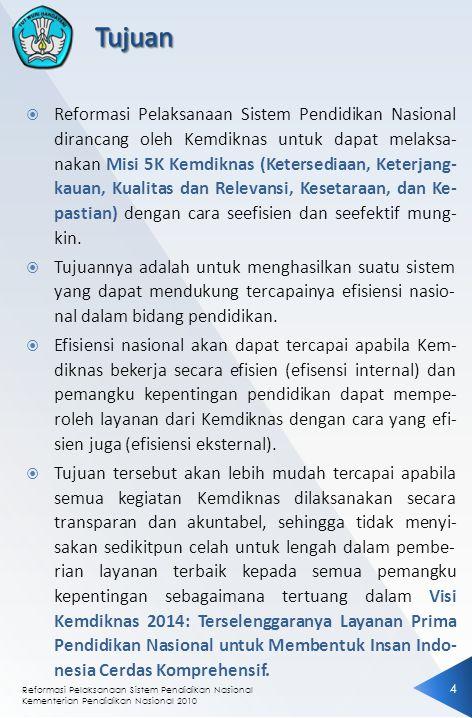  Reformasi Pelaksanaan Sistem Pendidikan Nasional dirancang oleh Kemdiknas untuk dapat melaksa- nakan Misi 5K Kemdiknas (Ketersediaan, Keterjang- kau
