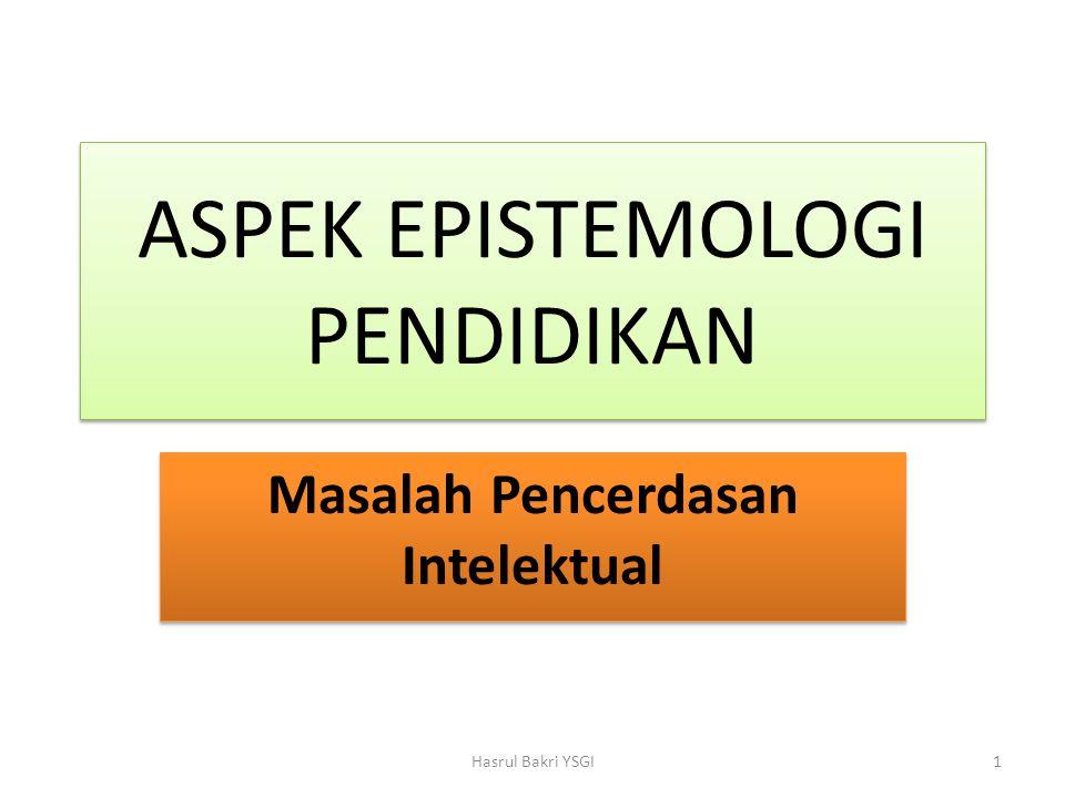ASPEK EPISTEMOLOGI PENDIDIKAN Masalah Pencerdasan Intelektual Hasrul Bakri YSGI1