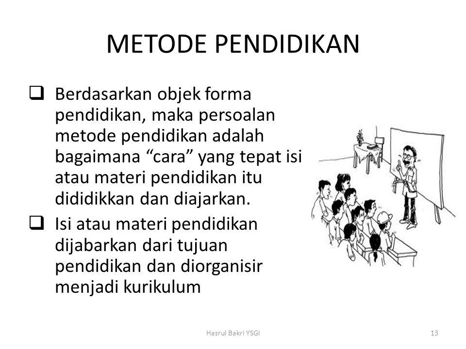 """METODE PENDIDIKAN  Berdasarkan objek forma pendidikan, maka persoalan metode pendidikan adalah bagaimana """"cara"""" yang tepat isi atau materi pendidikan"""