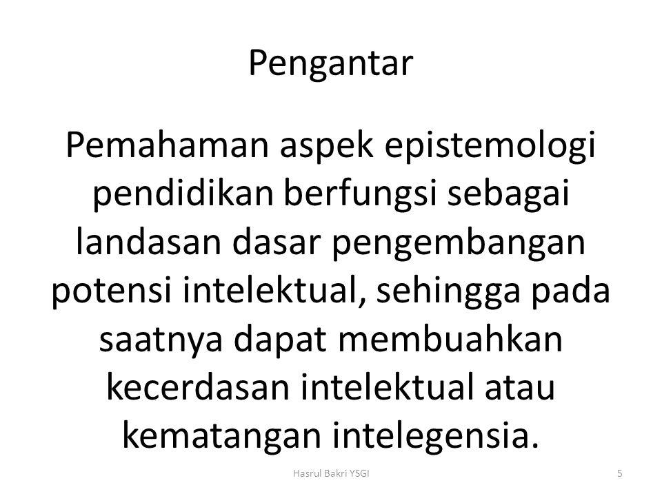 Sistem Pendidikan Bahasan penting dalam sistem pendidikan yang bersifat terbuka dalam rangka mencapai tujuannya adalah: -Isi pendidikan -Pendidik -Sistem pengawasan -Evaluasi Hasrul Bakri YSGI16