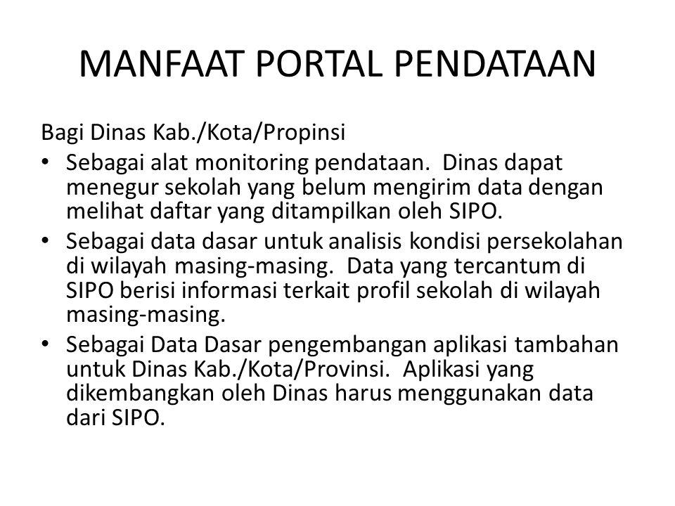 MANFAAT PORTAL PENDATAAN Bagi Dinas Kab./Kota/Propinsi Sebagai alat monitoring pendataan. Dinas dapat menegur sekolah yang belum mengirim data dengan