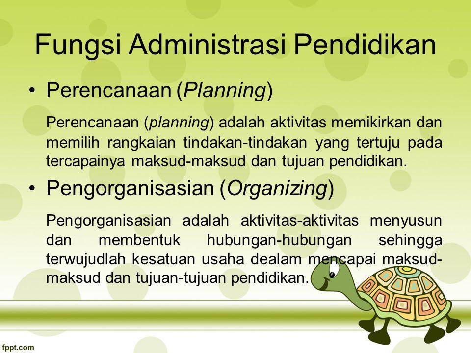 Fungsi Administrasi Pendidikan Perencanaan (Planning) Perencanaan (planning) adalah aktivitas memikirkan dan memilih rangkaian tindakan-tindakan yang tertuju pada tercapainya maksud-maksud dan tujuan pendidikan.