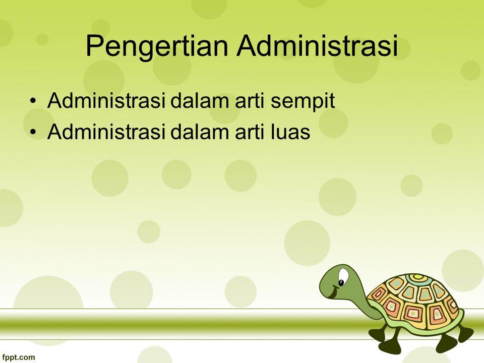 Pengertian Administrasi Administrasi dalam arti sempit Administrasi dalam arti luas