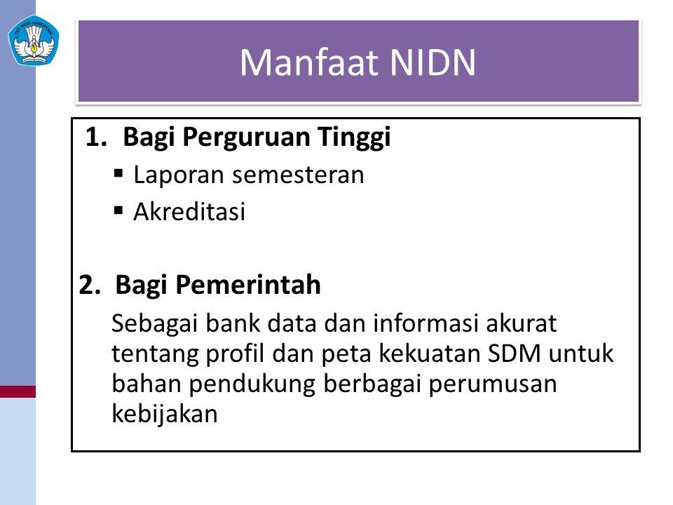Manfaat NIDN 1.Bagi Perguruan Tinggi  Laporan semesteran  Akreditasi 2. Bagi Pemerintah Sebagai bank data dan informasi akurat tentang profil dan pe