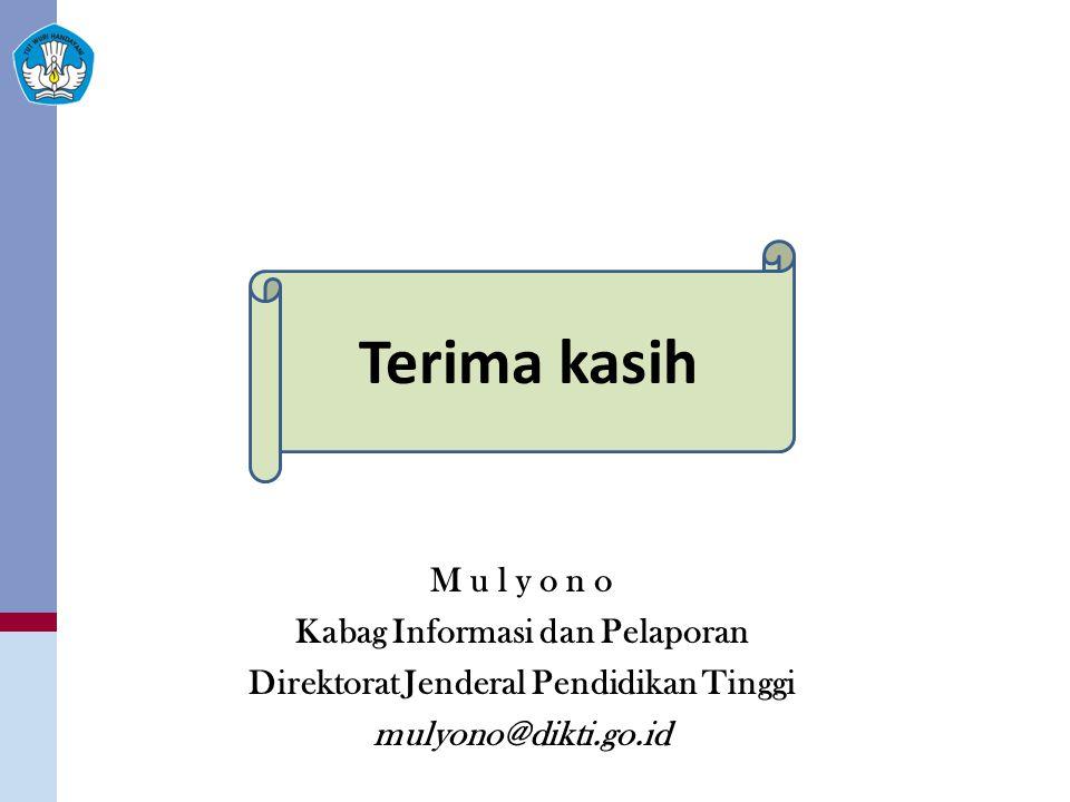 M u l y o n o Kabag Informasi dan Pelaporan Direktorat Jenderal Pendidikan Tinggi mulyono@dikti.go.id Terima kasih