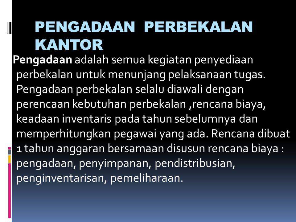 PENGADAAN PERBEKALAN KANTOR Pengadaan adalah semua kegiatan penyediaan perbekalan untuk menunjang pelaksanaan tugas.