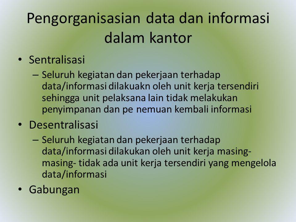 Pengorganisasian data dan informasi dalam kantor Sentralisasi – Seluruh kegiatan dan pekerjaan terhadap data/informasi dilakuakn oleh unit kerja terse