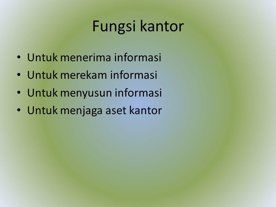 Fungsi kantor Untuk menerima informasi Untuk merekam informasi Untuk menyusun informasi Untuk menjaga aset kantor