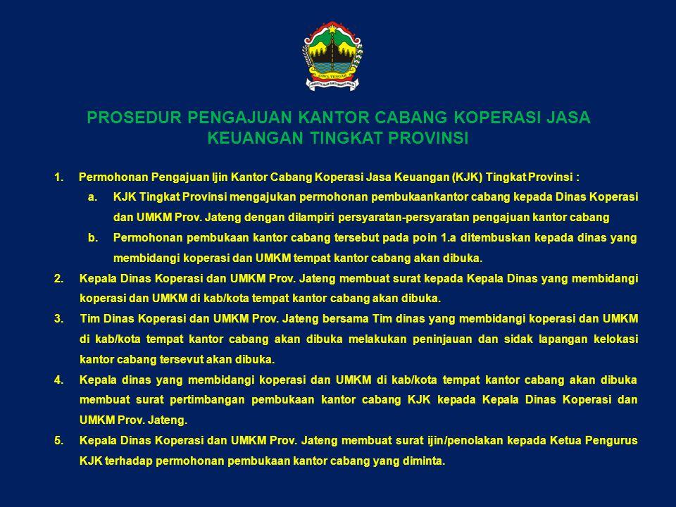 PROSEDUR PENGAJUAN KANTOR CABANG KOPERASI JASA KEUANGAN TINGKAT PROVINSI 1. Permohonan Pengajuan Ijin Kantor Cabang Koperasi Jasa Keuangan (KJK) Tingk