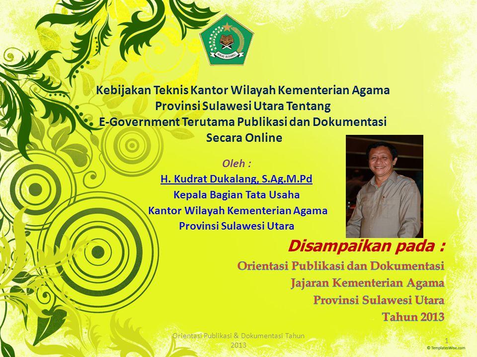 Kebijakan Teknis Kantor Wilayah Kementerian Agama Provinsi Sulawesi Utara Tentang E-Government Terutama Publikasi dan Dokumentasi Secara Online Oleh : H.