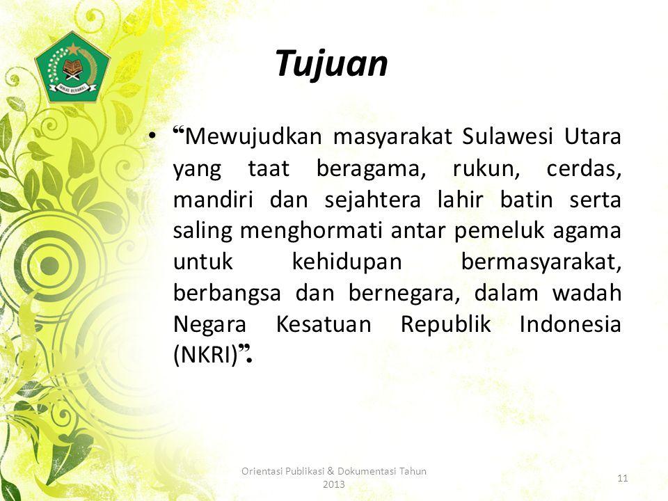 Tujuan Mewujudkan masyarakat Sulawesi Utara yang taat beragama, rukun, cerdas, mandiri dan sejahtera lahir batin serta saling menghormati antar pemeluk agama untuk kehidupan bermasyarakat, berbangsa dan bernegara, dalam wadah Negara Kesatuan Republik Indonesia (NKRI) .