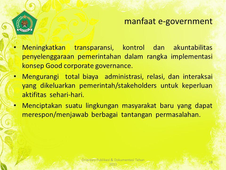 manfaat e-government Meningkatkan transparansi, kontrol dan akuntabilitas penyelenggaraan pemerintahan dalam rangka implementasi konsep Good corporate governance.