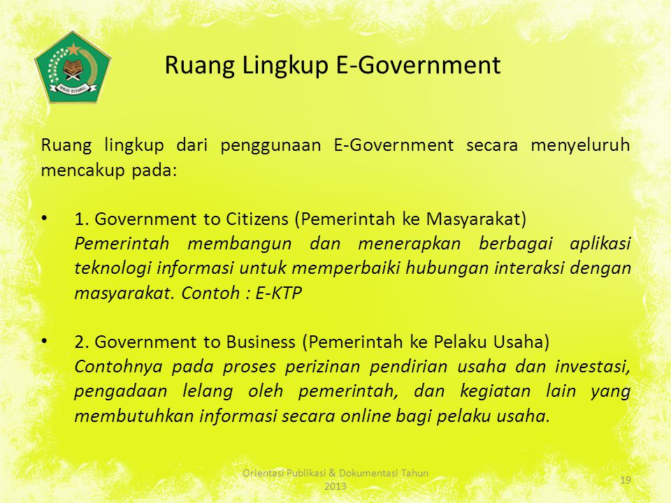 Ruang Lingkup E-Government Ruang lingkup dari penggunaan E-Government secara menyeluruh mencakup pada: 1.
