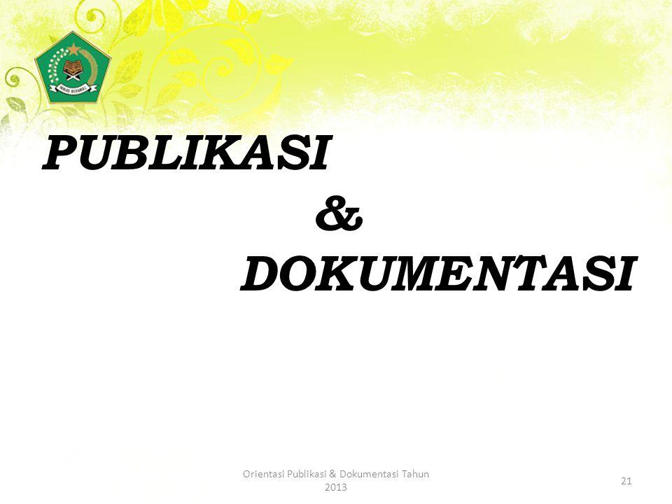 PUBLIKASI & DOKUMENTASI 21 Orientasi Publikasi & Dokumentasi Tahun 2013