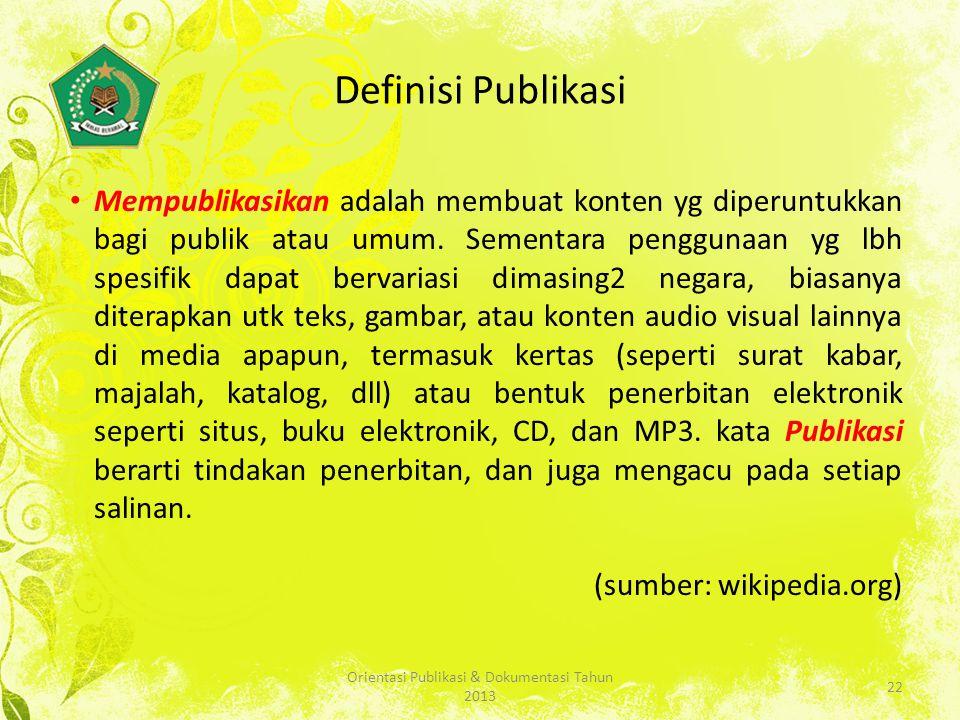 Definisi Publikasi Mempublikasikan adalah membuat konten yg diperuntukkan bagi publik atau umum.