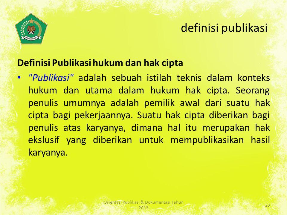 definisi publikasi Definisi Publikasi hukum dan hak cipta Publikasi adalah sebuah istilah teknis dalam konteks hukum dan utama dalam hukum hak cipta.
