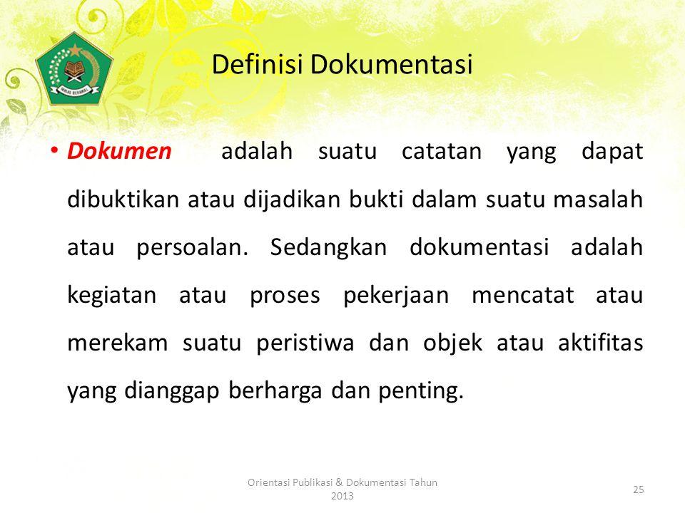 Definisi Dokumentasi Dokumen adalah suatu catatan yang dapat dibuktikan atau dijadikan bukti dalam suatu masalah atau persoalan.