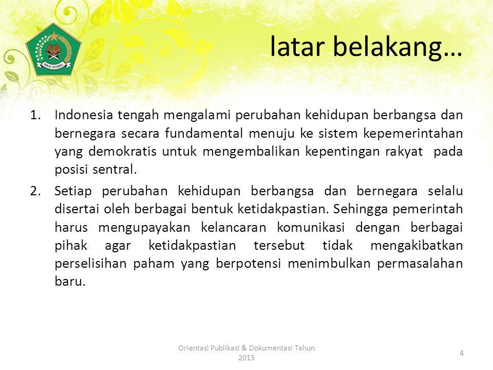 latar belakang… 1.Indonesia tengah mengalami perubahan kehidupan berbangsa dan bernegara secara fundamental menuju ke sistem kepemerintahan yang demokratis untuk mengembalikan kepentingan rakyat pada posisi sentral.