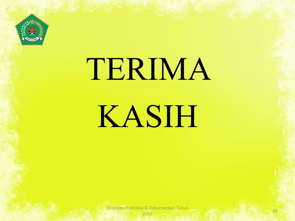TERIMA KASIH 43 Orientasi Publikasi & Dokumentasi Tahun 2013