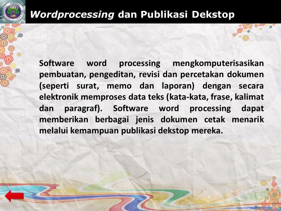 www.themegallery.com Wordprocessing dan Publikasi Dekstop Software word processing mengkomputerisasikan pembuatan, pengeditan, revisi dan percetakan dokumen (seperti surat, memo dan laporan) dengan secara elektronik memproses data teks (kata-kata, frase, kalimat dan paragraf).