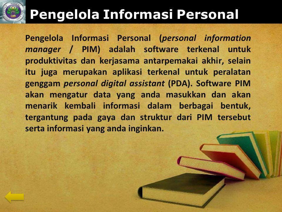 www.themegallery.com Pengelola Informasi Personal Pengelola Informasi Personal (personal information manager / PIM) adalah software terkenal untuk produktivitas dan kerjasama antarpemakai akhir, selain itu juga merupakan aplikasi terkenal untuk peralatan genggam personal digital assistant (PDA).