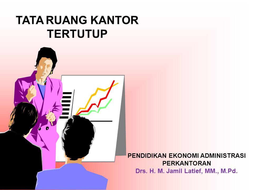 TATA RUANG KANTOR TERTUTUP PENDIDIKAN EKONOMI ADMINISTRASI PERKANTORAN Drs.