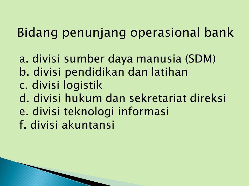 a. divisi sumber daya manusia (SDM) b. divisi pendidikan dan latihan c. divisi logistik d. divisi hukum dan sekretariat direksi e. divisi teknologi in