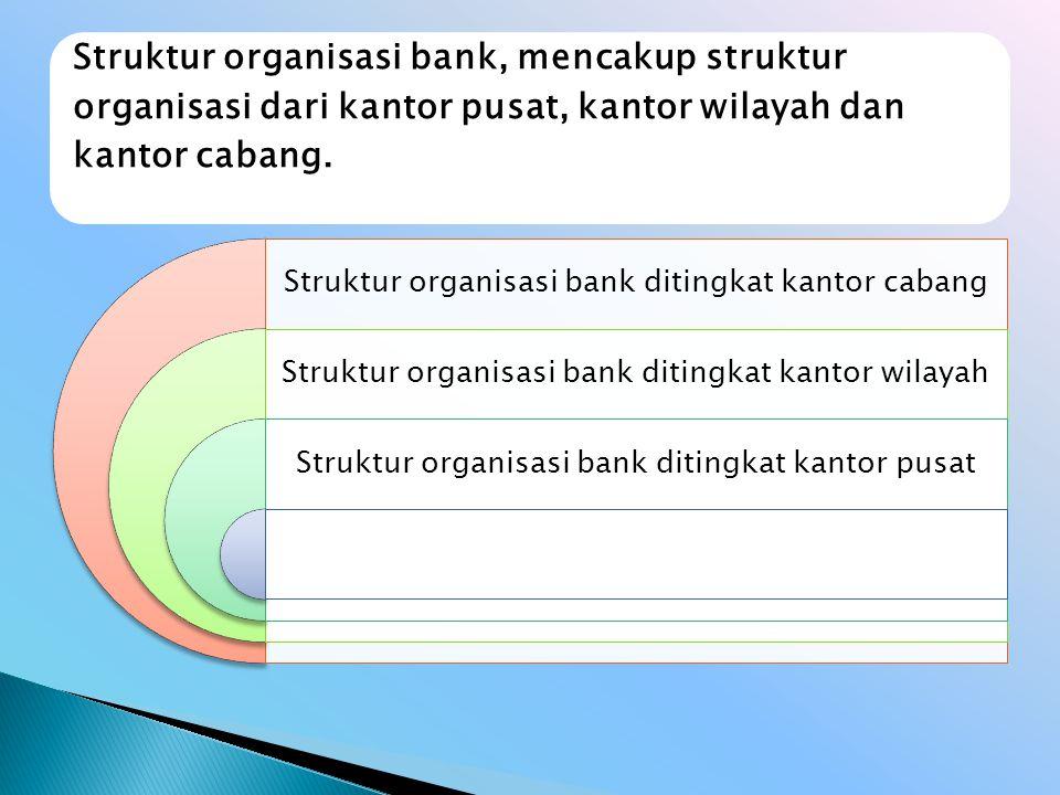 Struktur organisasi bank ditingkat kantor cabang Struktur organisasi bank ditingkat kantor wilayah Struktur organisasi bank ditingkat kantor pusat Str