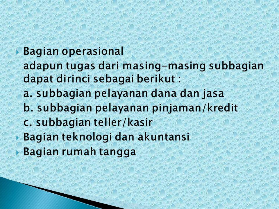 BBagian operasional adapun tugas dari masing-masing subbagian dapat dirinci sebagai berikut : a. subbagian pelayanan dana dan jasa b. subbagian pela