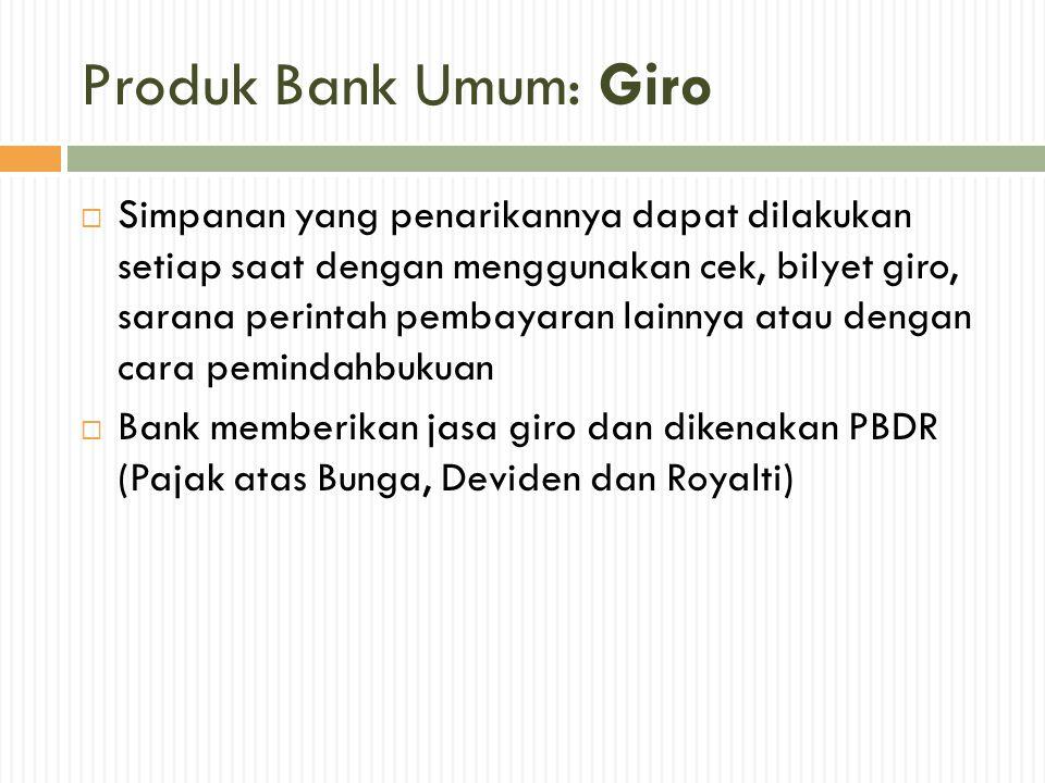 Produk Bank Umum: Giro  Simpanan yang penarikannya dapat dilakukan setiap saat dengan menggunakan cek, bilyet giro, sarana perintah pembayaran lainny
