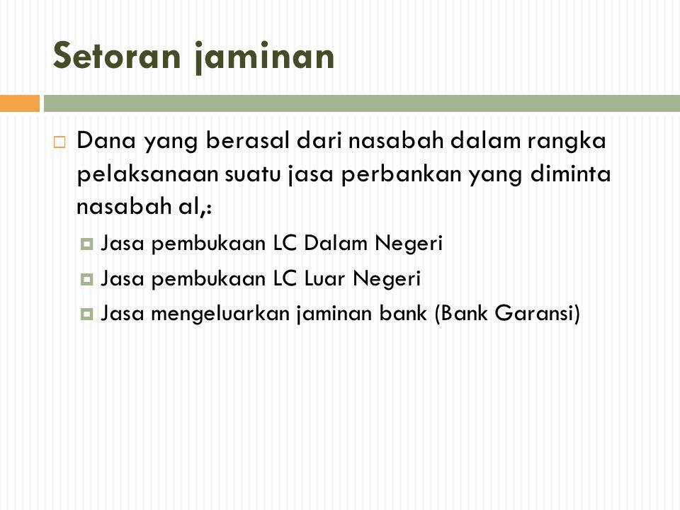Setoran jaminan  Dana yang berasal dari nasabah dalam rangka pelaksanaan suatu jasa perbankan yang diminta nasabah al,:  Jasa pembukaan LC Dalam Neg