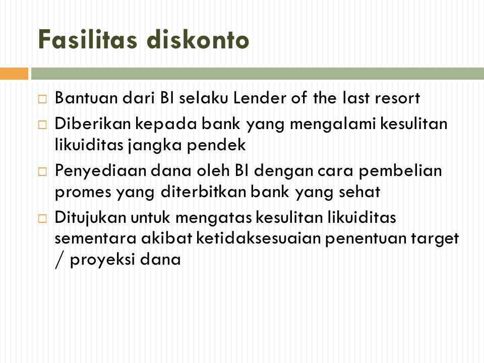 Fasilitas diskonto  Bantuan dari BI selaku Lender of the last resort  Diberikan kepada bank yang mengalami kesulitan likuiditas jangka pendek  Peny