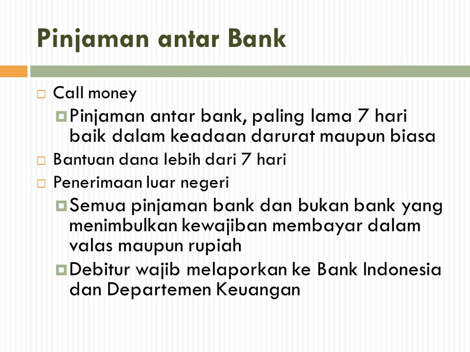 Pinjaman antar Bank  Call money  Pinjaman antar bank, paling lama 7 hari baik dalam keadaan darurat maupun biasa  Bantuan dana lebih dari 7 hari 