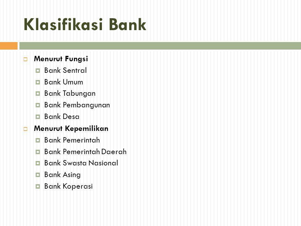 Klasifikasi Bank  Menurut Fungsi  Bank Sentral  Bank Umum  Bank Tabungan  Bank Pembangunan  Bank Desa  Menurut Kepemilikan  Bank Pemerintah 