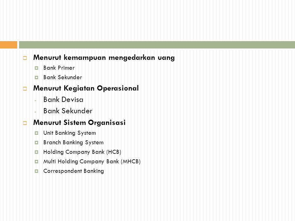  Menurut kemampuan mengedarkan uang  Bank Primer  Bank Sekunder  Menurut Kegiatan Operasional - Bank Devisa - Bank Sekunder  Menurut Sistem Organ