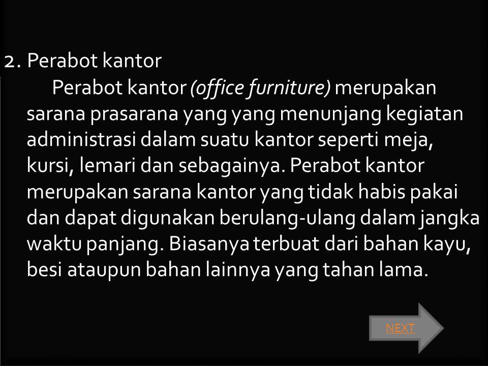 2. Perabot kantor Perabot kantor (office furniture) merupakan sarana prasarana yang yang menunjang kegiatan administrasi dalam suatu kantor seperti me