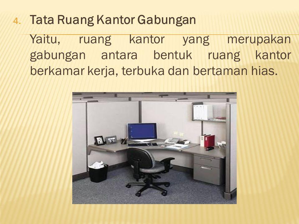 4. Tata Ruang Kantor Gabungan Yaitu, ruang kantor yang merupakan gabungan antara bentuk ruang kantor berkamar kerja, terbuka dan bertaman hias.