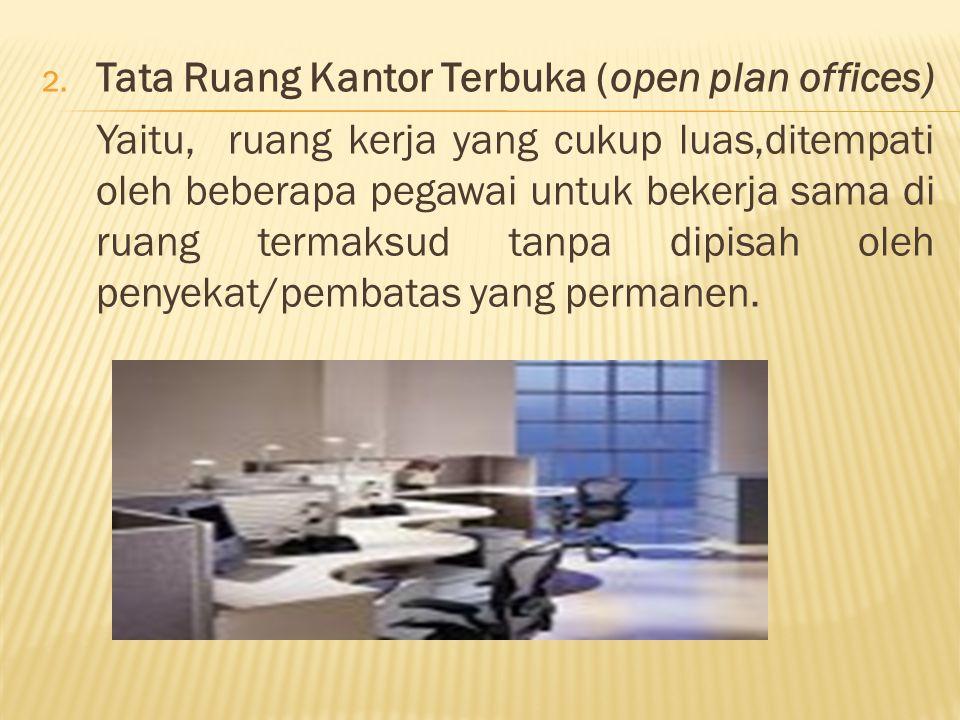  Keuntungan tata ruang kantor terbuka  Mudah dalam pengawasan, pengaturan cahaya,udara,warna dan dekorasi.