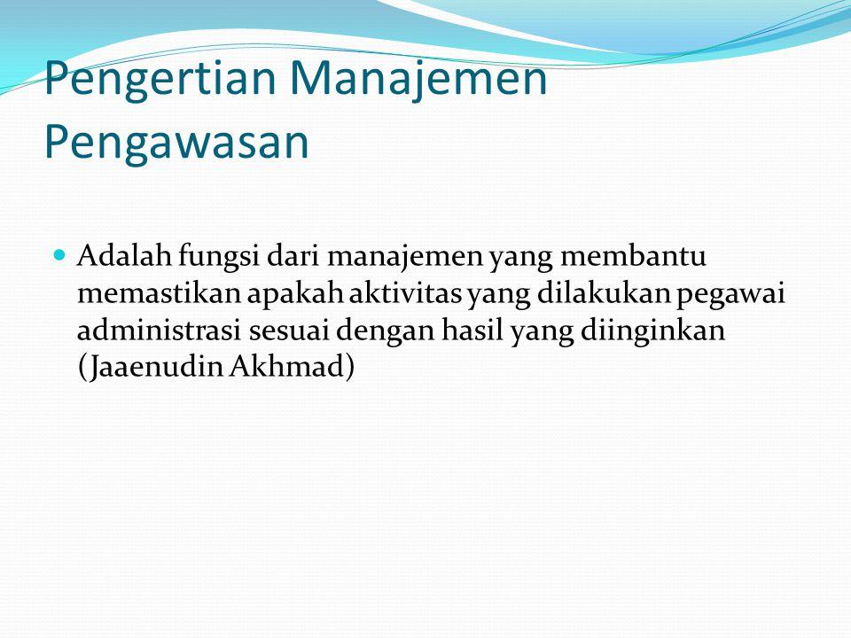 Pengertian Manajemen Pengawasan Adalah fungsi dari manajemen yang membantu memastikan apakah aktivitas yang dilakukan pegawai administrasi sesuai dengan hasil yang diinginkan (Jaaenudin Akhmad)