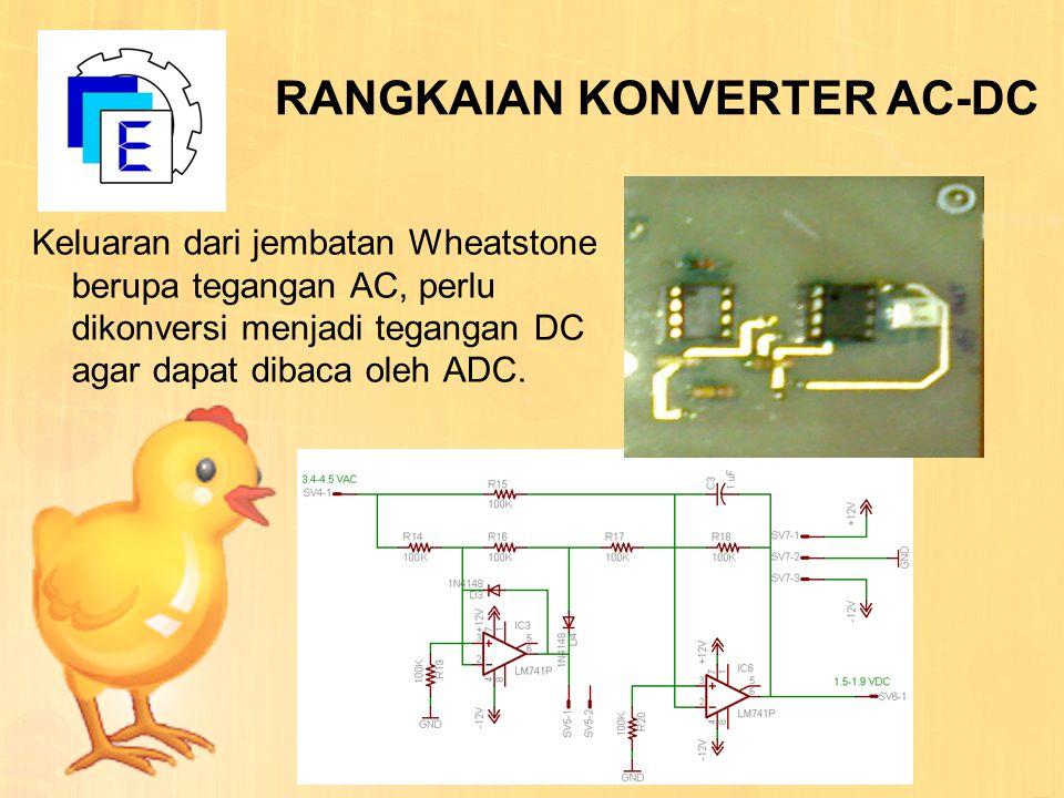 RANGKAIAN KONVERTER AC-DC Keluaran dari jembatan Wheatstone berupa tegangan AC, perlu dikonversi menjadi tegangan DC agar dapat dibaca oleh ADC.