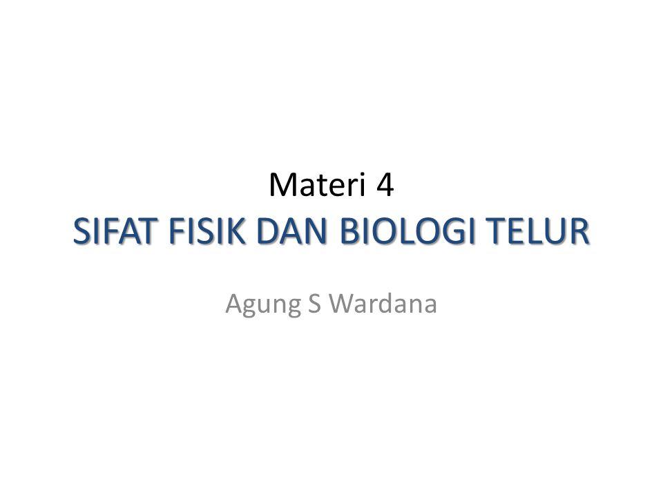 SIFAT FISIK DAN BIOLOGI TELUR Materi 4 SIFAT FISIK DAN BIOLOGI TELUR Agung S Wardana