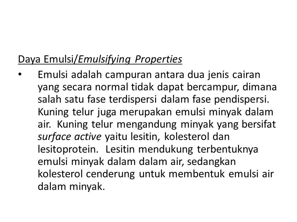 Daya Emulsi/Emulsifying Properties Emulsi adalah campuran antara dua jenis cairan yang secara normal tidak dapat bercampur, dimana salah satu fase ter