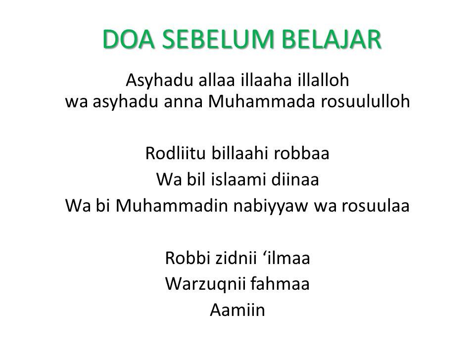 DOA SEBELUM BELAJAR Asyhadu allaa illaaha illalloh wa asyhadu anna Muhammada rosuululloh Rodliitu billaahi robbaa Wa bil islaami diinaa Wa bi Muhammad