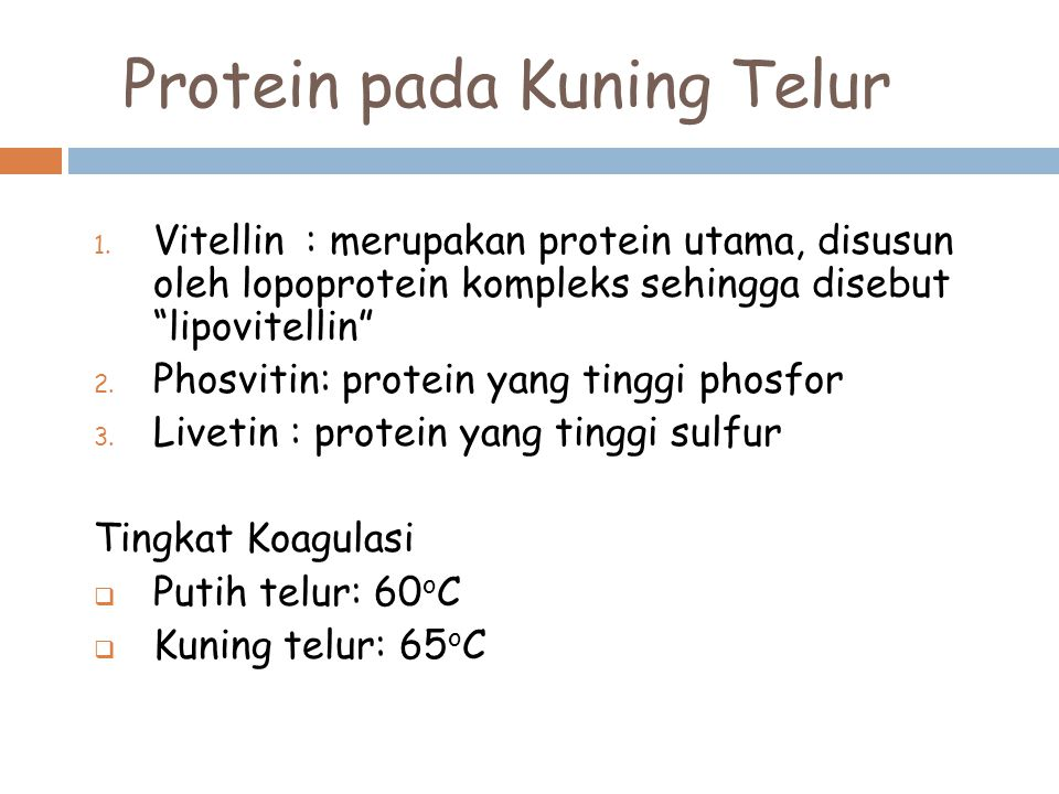 "Protein pada Kuning Telur 1. Vitellin: merupakan protein utama, disusun oleh lopoprotein kompleks sehingga disebut ""lipovitellin"" 2. Phosvitin: protei"