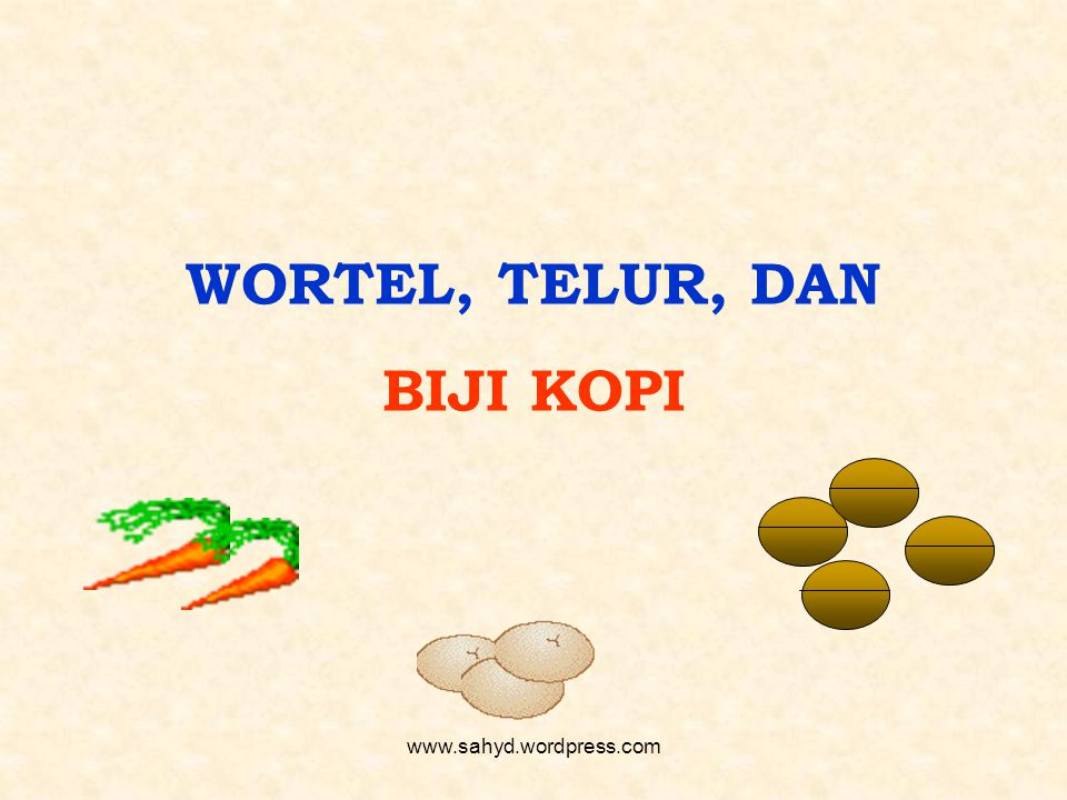 WORTEL, TELUR, DAN BIJI KOPI www.sahyd.wordpress.com