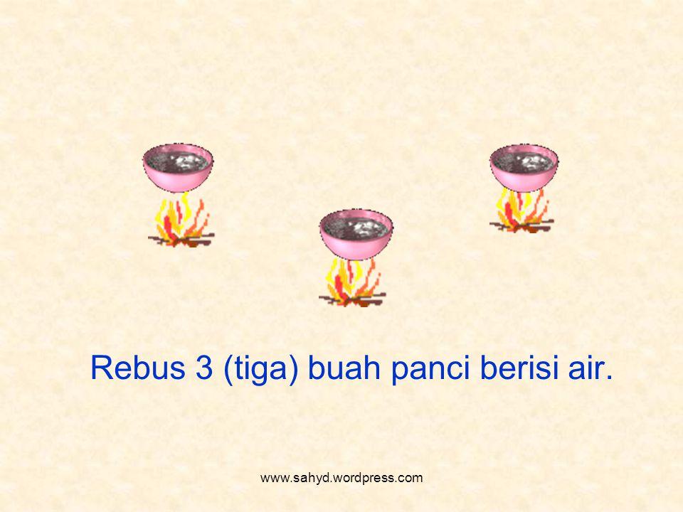 Rebus 3 (tiga) buah panci berisi air. www.sahyd.wordpress.com