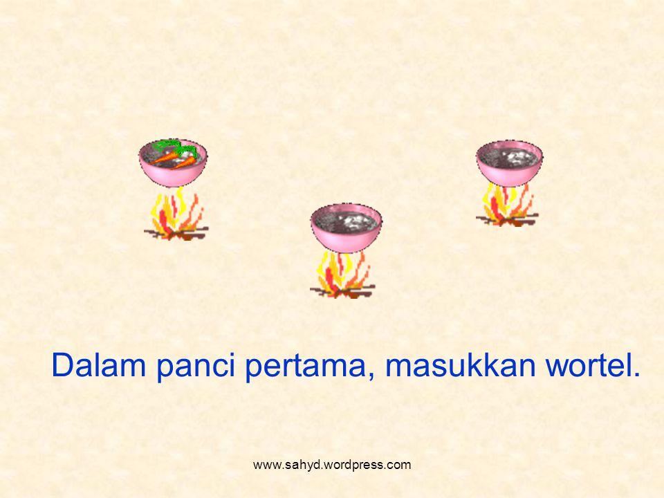 Dalam panci pertama, masukkan wortel. www.sahyd.wordpress.com