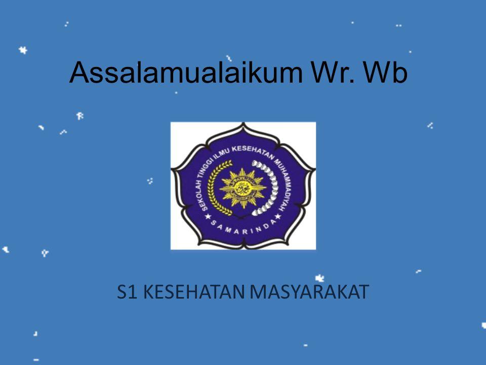 Assalamualaikum Wr. Wb S1 KESEHATAN MASYARAKAT