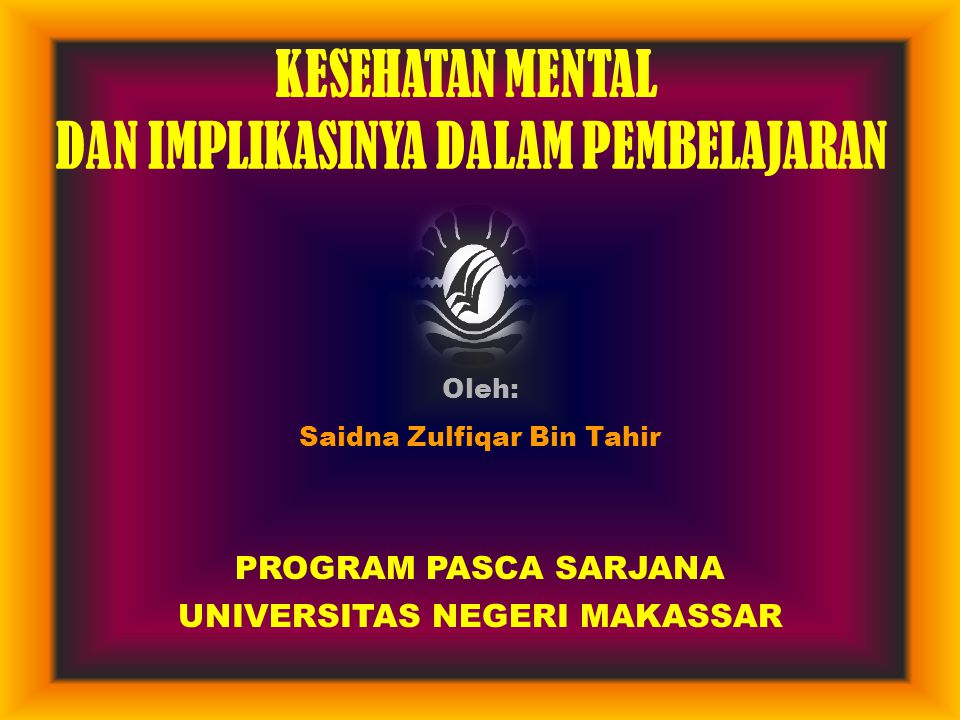 Oleh: Saidna Zulfiqar Bin Tahir PROGRAM PASCA SARJANA UNIVERSITAS NEGERI MAKASSAR